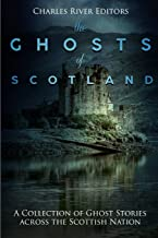 The Ghosts of Scotland: A Collection of Ghost Stories across the Scottish Nation
