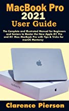 MacBook Pro 2021 User Guide: The Complete and Illustrated Manual for Beginners and Seniors to Master the New Apple M1 Pro ...