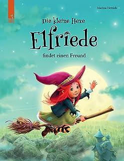 Die kleine Hexe Elfriede findet einen Freund: Eine aufregende Geschichte über Schuldgefühle, Vergebung und eine neue Freun...