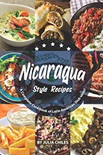 Nicaragua Style Recipes: A Complete Cookbook of Latin American Dish Ideas!