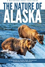 The Nature of Alaska: An Introduction to Familiar Plants, Animals & Outstanding Natural Attractions (Wildlife and Nature I...