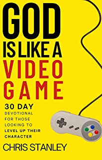 God is Like a Video Game: 30 Day Devotional for Those Looking to Level Up Their Character