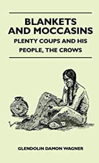 Blankets And Moccasins - Plenty Coups And His People, The Crows