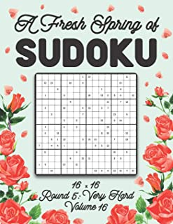 A Fresh Spring of Sudoku 16 x 16 Round 5: Very Hard Volume 16: Sudoku for Relaxation Spring Puzzle Game Book Japanese Logi...