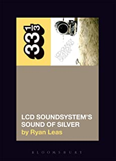 Leas, R: LCD Soundsystem's Sound Of Silver (33 1/3)
