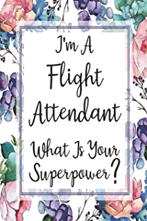 I'm A Flight Attendant What Is Your Superpower?: Weekly Planner For Flight Attendant 12 Month Floral Calendar Schedule Age...