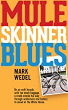 Mule Skinner Blues: With too much baggage, on an unfit bicycle, a crank cranks his way through wilderness and history to scowl at the White House.