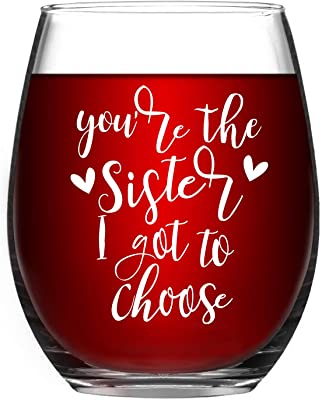 Best Sister Gifts for Women, You're the Sister I Got to Choose Wine Glass 15Oz - Funny Birthday, Valentines, Galentines Day Gifts for Women Her Friends Female Girls Sister BFF