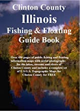 Clinton County Illinois Fishing & Floating Guide Book: Complete fishing and floating information for Clinton County Illinois (Illinois Fishing & Floating Guide Books)