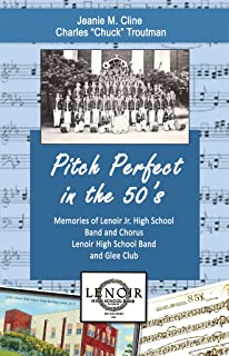 Pitch Perfect in the 50's: Memories of Lenoir Jr. High School Band and Chorus, Lenoir High School Band, and Glee Club
