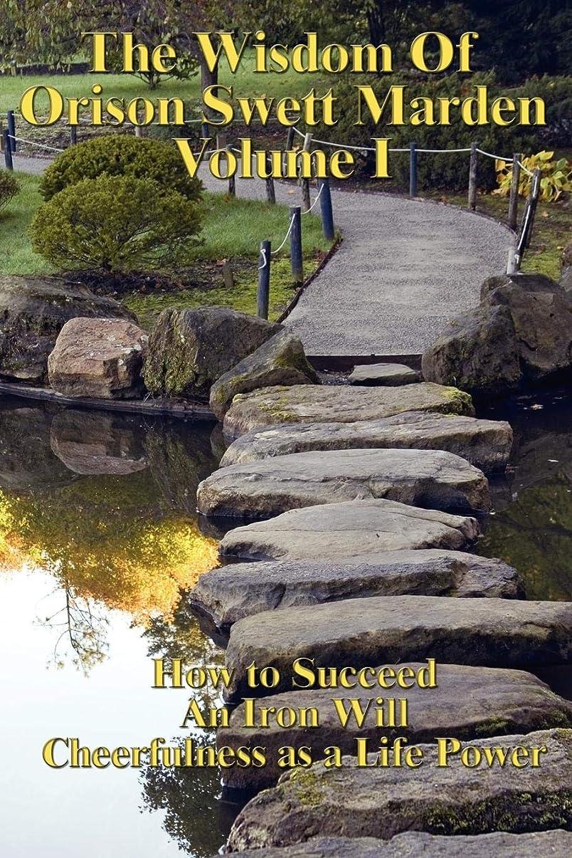 偽シアーブローホールThe Wisdom of Orison Swett Marden Vol. I: How to Succeed, an Iron Will, and Cheerfulness as a Life Power