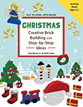 CHRISTMAS - Creative Brick Building with Step-by-Step Ideas: Lego Brick Building Activity Book for young builders age 4 and up to build Christmas creations (Play-to-Learn...with Bricks!)