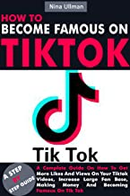HOW TO BECOME FAMOUS ON TIK TOK: A Complete Guide On How To Get More Likes And Views On Your Tiktok Videos, Increase Large Fan Base, Making Money And Becoming Famous On Tik Tok (English Edition)