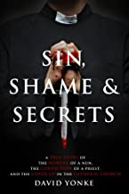 Sin, Shame & Secrets: The Murder of a Nun, the Conviction of a Priest, and Cover-up in the Catholic Church
