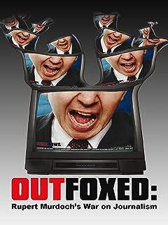 Outfoxed: Rupert Murdochs War on Journalism