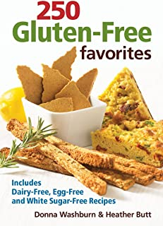 250 Gluten-Free Favorites: Includes Dairy-Free, Egg-Free and White Sugar-Free Recipes