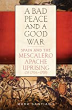 A Bad Peace and a Good War: Spain and the Mescalero Apache Uprising of 1795–1799