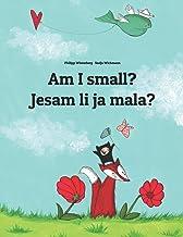 Am I small? Jesam li ja mala?: Children's Picture Book English-Serbian (Bilingual Edition)