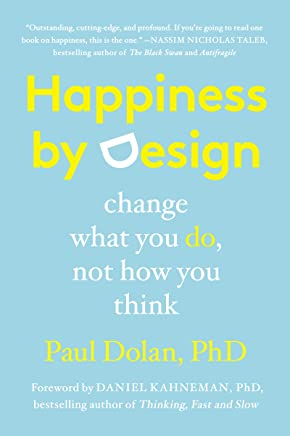Happiness by Design: Change What You Do, Not How You Think (English Edition)