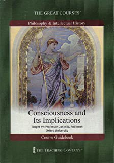Consciousness and Its Implications The Great Courses: Philosophy & Intellectual History, Course Guidebook