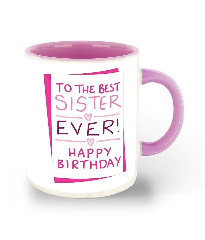Happy Birthday Sister Printed Pink Inner Colour Ceramic Coffee Mug