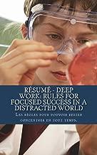 Résumé - Deep Work: Rules for Focused Success in a Distracted World: Les règles pour pouvoir rester concentrer en tout temps.