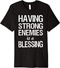 Having Strong Enemies is a Blessing Shirt