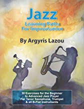 Jazz Learning Paths For Improvisation: 30 Exercises for the Beginner to Advanced Jazz Player/For Tenor Saxophone, Trumpet & all B-Flat Instruments