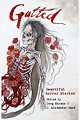 Gutted: Beautiful Horror Stories Kindle Edition
