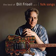 The Best Of Bill Frisell, Volume 1: Folk Songs