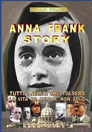 ANNA FRANK STORY: I NEMICI CHE TOLSERO LA VITA AD ANNA E NON SOLO