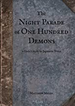 The Night Parade of One Hundred Demons: A Field Guide to Japanese Yokai