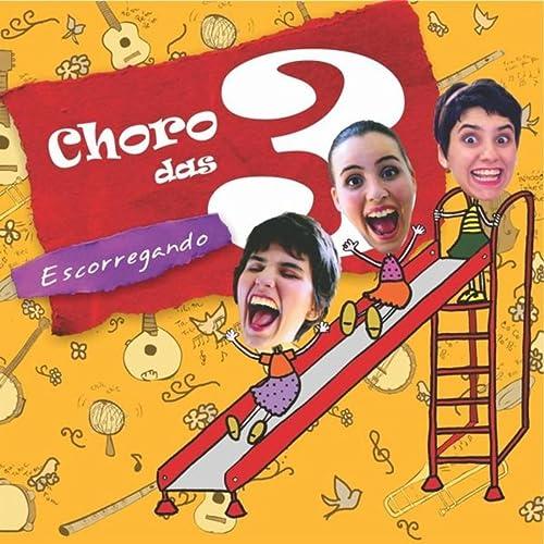 3 ESCORREGANDO CD BAIXAR DAS CHORO