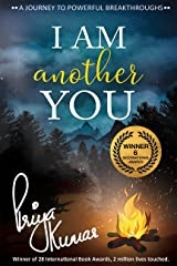 I Am Another You: A Journey To Powerful Breakthroughs. Kindle Edition