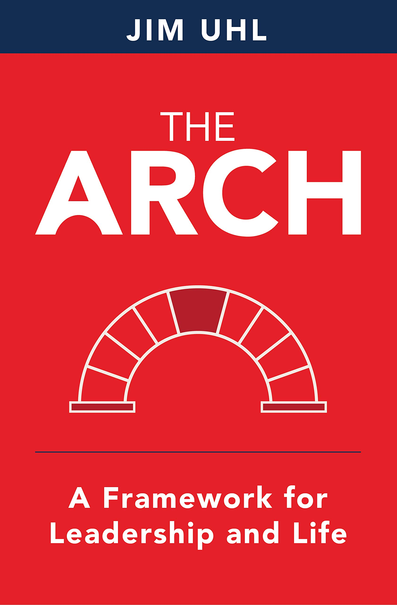 The Arch: A Framework For Leadership And Life