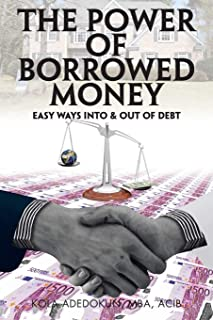 The Power of Borrowed Money: Easy Ways into & out of Debt