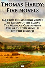 Thomas Hardy: Five Novels - Far From The Madding Crowd, The Return of the Native, The Mayor of Casterbridge, Tess of the d'Urbervilles, Jude the Obscure Kindle Edition