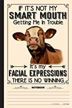 Funny Cows, If Its Not My Smart Mouth Notebook: A Notebook, Journal Or Diary For True Cow Lover, Farmer - 6 x 9 inches, Co...