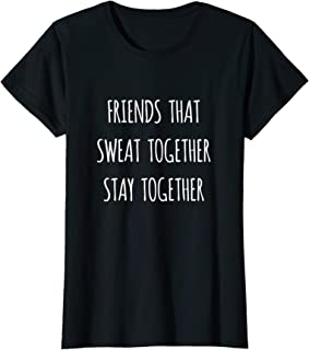 Womens Friends That Sweat Together Stay Together Gym Workout T-Shirt