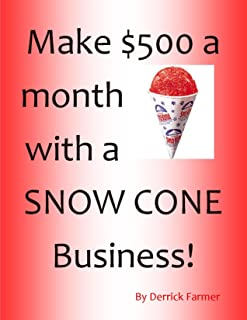 Make $500 a month with a SNOW CONE Business!