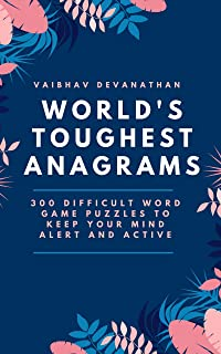 World's Toughest Anagrams: 300 Difficult Word Game Puzzles to keep your Mind Alert and Active (Anagram Fun Season 2 Book 14)
