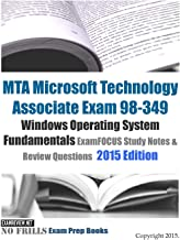 MTA Microsoft Technology Associate Exam 98-349 Windows Operating System Fundamentals ExamFOCUS Study Notes & Review Questions 2015 Edition (No Frills Exam Prep Books)