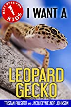 I Want A Leopard Gecko: Best Pets For Kids Book 1 (Volume 1)