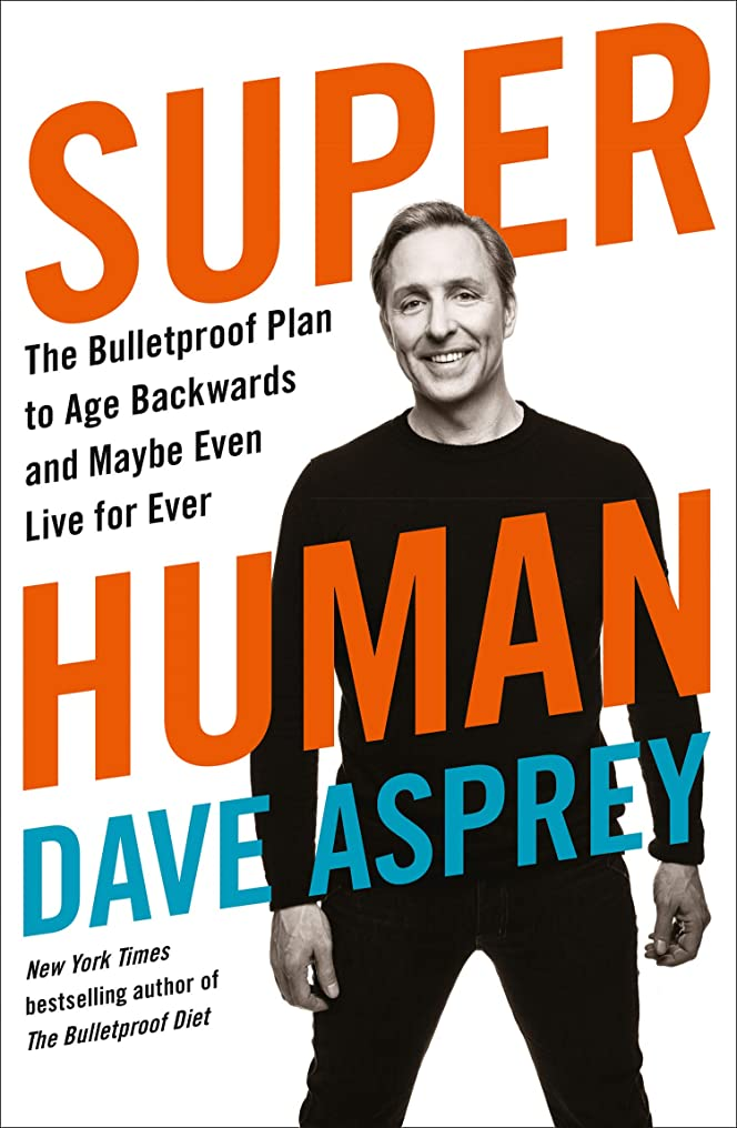 エリートキリスト教マオリSuper Human: The Bulletproof Plan to Age Backward and Maybe Even Live Forever (English Edition)
