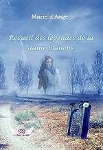 Recueil des légendes de la Dame Blanche (French Edition)
