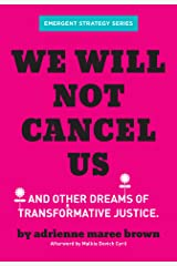 We Will Not Cancel Us: And Other Dreams of Transformative Justice (Emergent Strategy Series Book 3) Kindle Edition