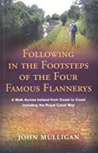 Following in the Footsteps of the Four Famous Flannerys: A Walk Across Ireland from Coast to Coast, Including the Royal Canal Way