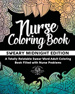 Nurse Coloring Book: Sweary Midnight Edition - A Totally Relatable Swear Word Adult Coloring Book Filled with Nurse Problems (Coloring Book Gift Ideas) (Volume 2)
