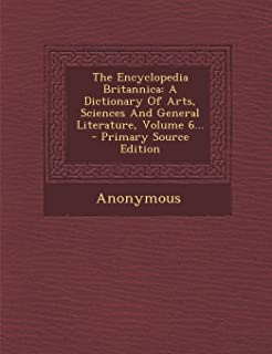 The Encyclopedia Britannica: A Dictionary of Arts, Sciences and General Literature, Volume 6... - Primary Source Edition