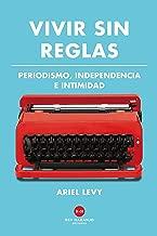 Vivir sin reglas: Periodismo, independencia e intimidad (Spanish Edition)